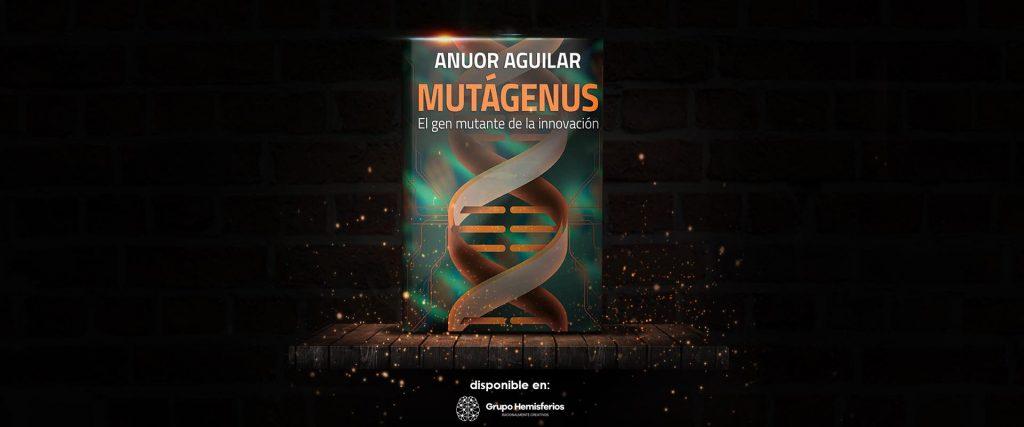 Libros Grupo Hemisferios Mutagenus Anuor Aguilar