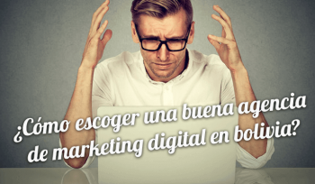 escoger empresa de marketing digital en bolivia